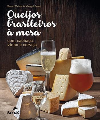 Queijos brasileiros à mesa com cachaça, vinho e cerveja - 1.a EDIÇÃO