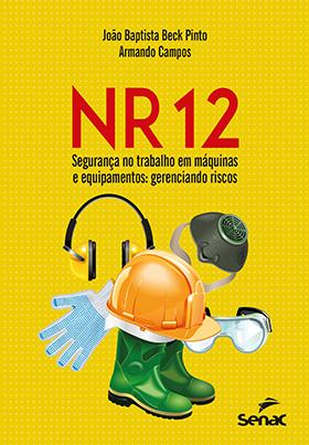 NR 12 segurança no trabalho em máquinas e equipamentos: gerenciando riscos - 1.a EDIÇÃO