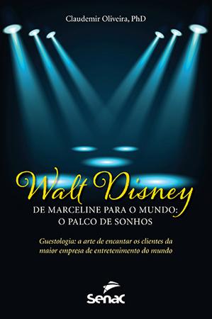 Walt Disney de Marceline para o mundo: o palco de sonhos  - 2ª ed.