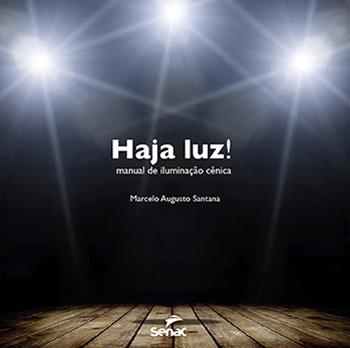 Haja luz! Manual de iluminação cênica - 1.a EDIÇÃO