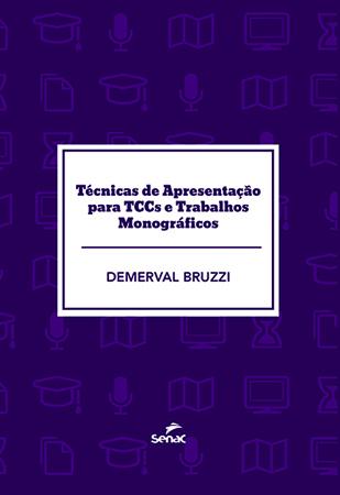 Técnicas de apresentação para TCCs e trabalhos monográficos - 1ª ed.