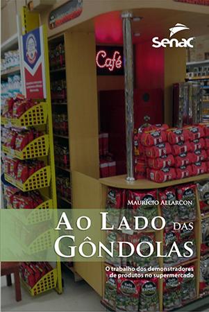 Ao lado das gôndolas: o trabalho dos demonstradores de produtos no supermercado - 1ª ed.