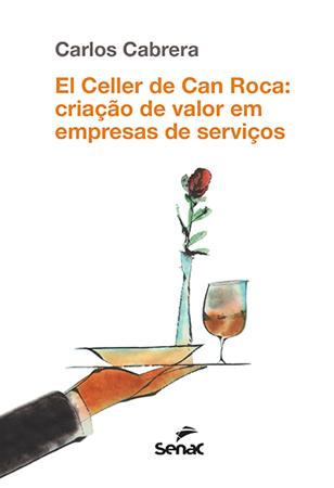 El Celler de Can Roca: criação de valor em empresas de serviços - 1ª ed.