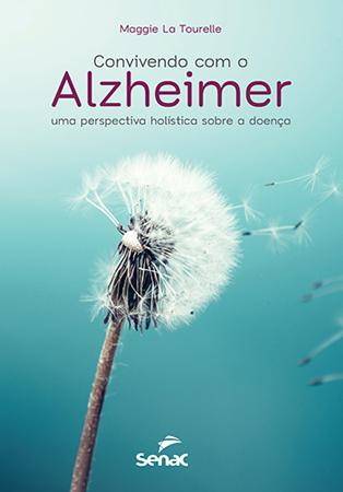 Convivendo com o Alzheimer: uma perspectiva holística sobre a doença - 1ª ed.