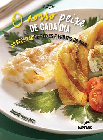 O nosso peixe de cada dia: 50 receitas de peixes e frutos do mar - 1ª ed.