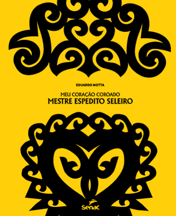 Meu coração coroado: mestre Espedito Seleiro - 1ª ed.