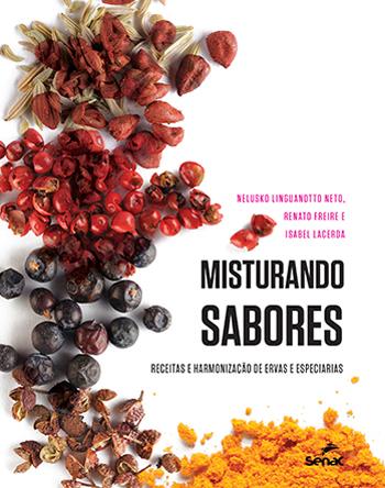Misturando sabores: receitas e harmonização de ervas e especiarias - 1ª ed.