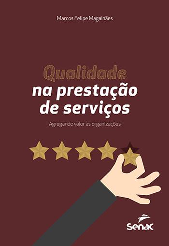 Qualidade na prestação de serviços: agregando valor às organizações - 1ª ed.
