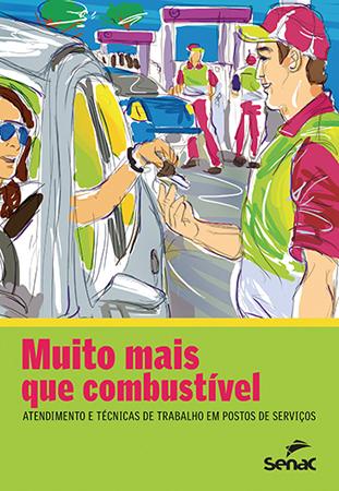 Muito mais que combustível: atendimento e técnicas de trabalho em postos de serviços - 1.a EDIÇÃO