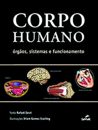Corpo humano: órgãos, sistemas e funcionamento - 2.a EDIÇÃO