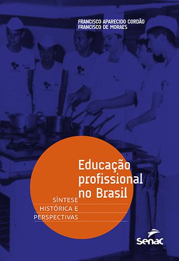 Educação profissional no Brasil: síntese histórica e perspectivas - 1.a EDIÇÃO
