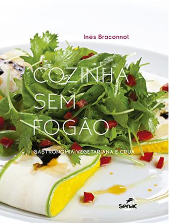 Cozinha sem fogão: gastronomia vegetariana e crua - 1.a EDIÇÃO