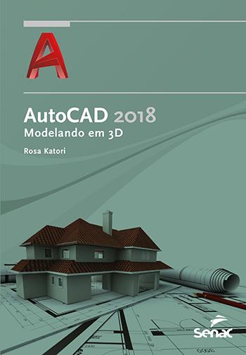 AutoCad 2018: modelando em 3D  - 1.a EDIÇÃO