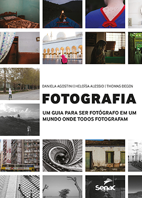 Fotografia: um guia para ser fotógrafo em um mundo onde todos fotografam - 1.a EDIÇÃO