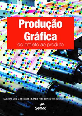 Produção gráfica: do projeto ao produto  - 1ª ed.