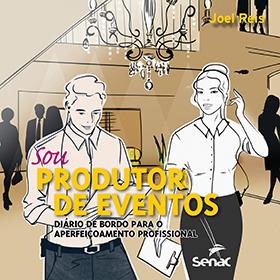 Sou produtor de eventos: diário de bordo para o aperfeiçoamento profissional - 1ª ed.
