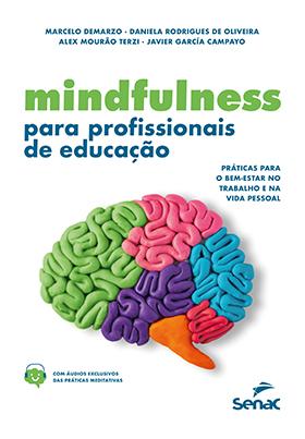 Mindfulness para profissionais de educação: práticas para o bem-estar no trabalho e na vida pessoal - 1ª ed.