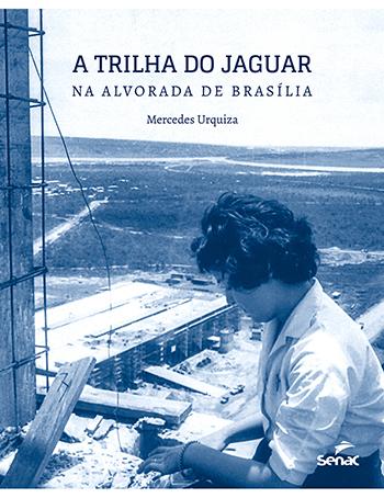 A trilha do Jaguar: na alvorada de Brasília - 1ª ed.