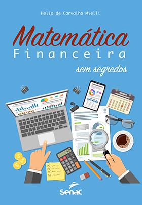 Matemática financeira sem segredos - 1.a EDIÇÃO