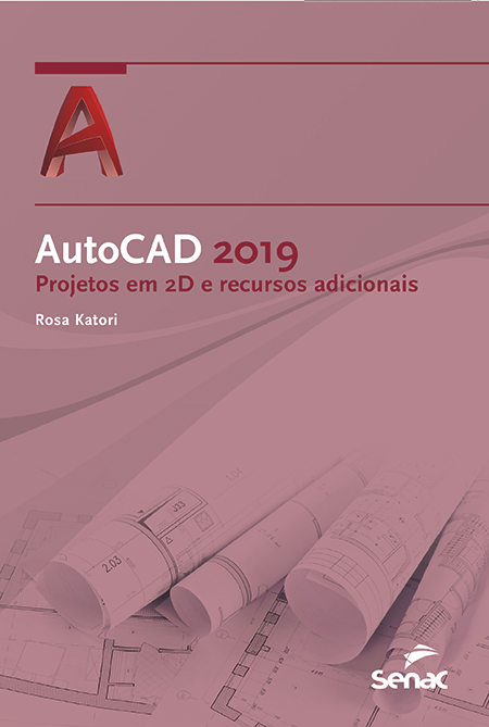 Autocad 2019: projetos em 2D e recursos adicionais - 1.a EDIÇÃO