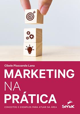 Marketing na prática: conceitos e exemplos para atuar na área - 1ª ed.