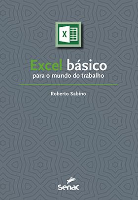 Excel básico para o mundo do trabalho - 1ª ed.