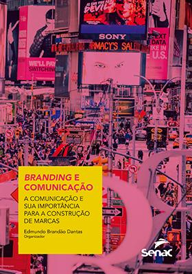 Branding e comunicação: a comunicação e sua importância para a construção de marcas - 1.a EDIÇÃO