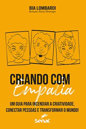 Criando com empatia: um guia para incendiar a criatividade, conectar pessoas e transformar o mundo! - 1ª ed.