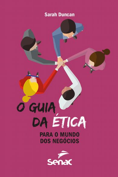 O guia da ética para o mundo dos negócios - 1ª ed.