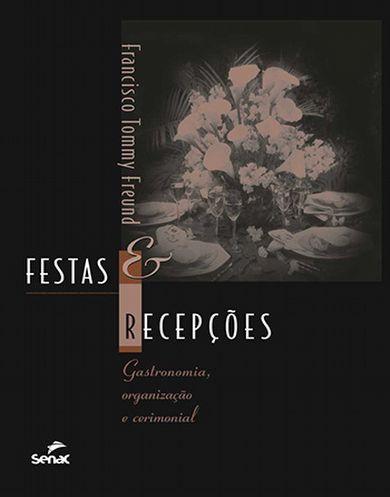 Festas e recepções: gastronomia, organização e cerimonial  - 1ª ed.