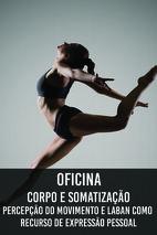 Oficina: Corpo e somatização: percepção do movimento e Laban como recurso de expressão pessoal.