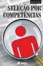Seleção Por Competências: O Processo de Identificação de Competências Individuais Para Recrutamento, Seleção e Desenvolvimento de pessoal 2ª Edição