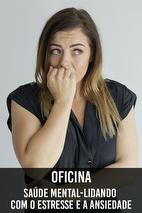 Oficina - Saúde Mental: Lidando com o Estresse e a Ansiedade