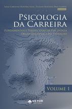 Psicologia da Carreira – Volume 1 Fundamentos e Perspectivas da Psicologia Organizacional e do Trabalho