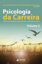 Psicologia da Carreira – Volume 2 Práticas em Orientação, Desenvolvimento e Coaching de Carreira