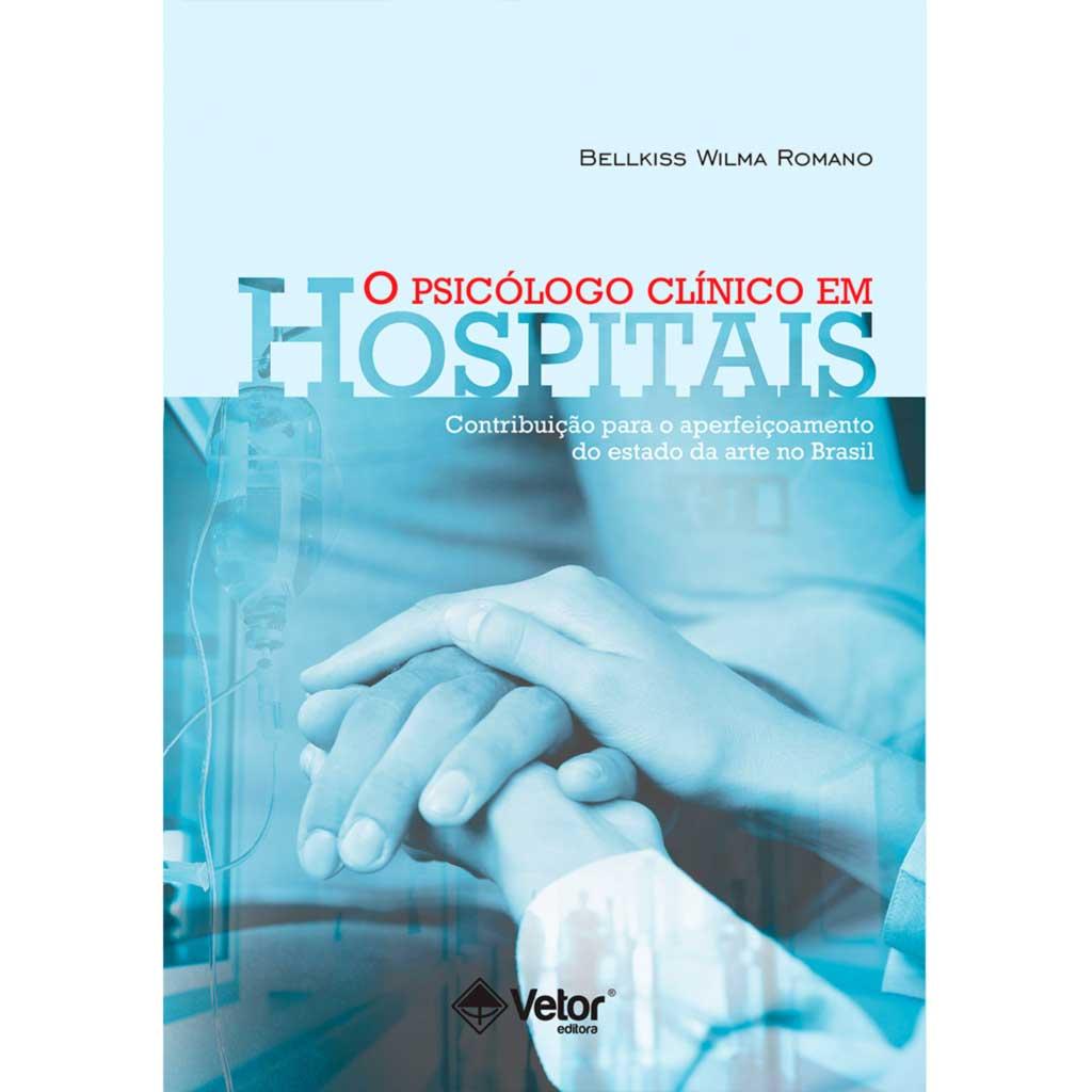 O Psicólogo Clínico em Hospitais- Contribuições Para o Aperfeiçoamento do Estado da Arte no Brasil.